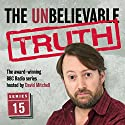 The Unbelievable Truth, Series 15 Radio/TV Program by Jon Naismith, Graeme Garden Narrated by David Mitchell