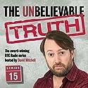 The Unbelievable Truth, Series 15 Radio/TV Program by Jon Naismith, Graeme Garden Narrated by David Mitchell