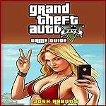 Grand Theft Auto 5 Game Guide | Josh Abbott