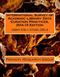 International Survey of Academic Library Data Curation Practices, 2014-15 Edition, Primary Research Group, 1574402994