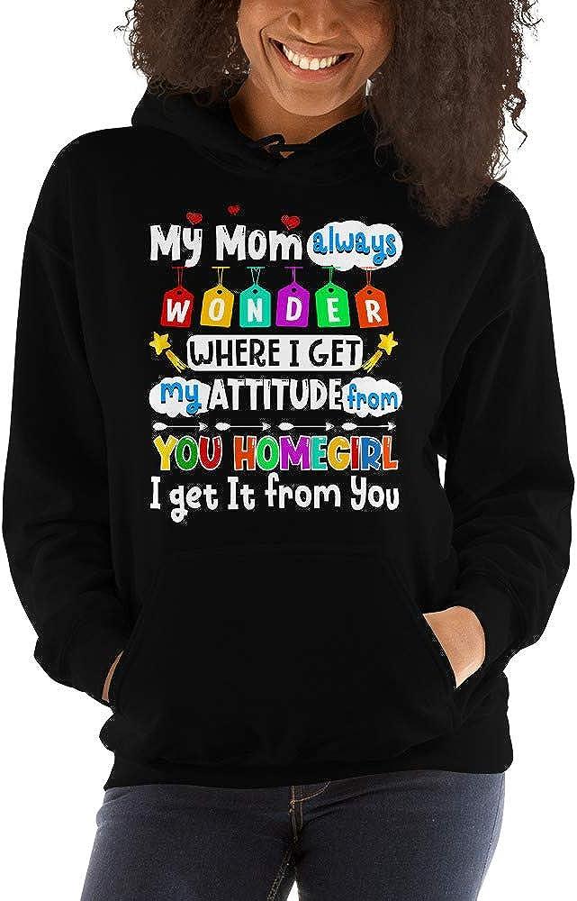 My Mom Always Wonders I Get Attitude from You Unisex Hoodie