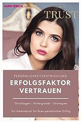 PERSÖNLICHKEITSENTWICKLUNG - ERFOLGSFAKTOR VERTRAUEN: GRUNDLAGEN - HINTERGRÜNDE - STRATEGIEN (German Edition) Kindle Edition