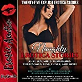 Naughty Erotica Stories: Anal Sex, MILFs, Gangbangs, Threesomes, Lesbian Sex, and More