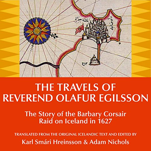The Travels of Reverend Olafur Egilsson: The Story of the Barbary Corsair Raid on Iceland in 1627 by University Press Audiobooks