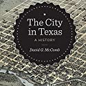The City in Texas: A History Audiobook by David G. McComb Narrated by R.T. McKnight