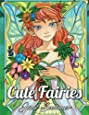 Cute Fairies: An Adult Coloring Book with Adorable Fairy Girls, Magical Forest Animals, and Relaxing Fantasy Scenes (Fairy Gifts)