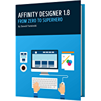 Affinity Designer 1.8: From Zero to Superhero: A beginner's guide to Affinity Designer 1.8 (English Edition)