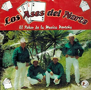 Los Ases Del Norte Los Ases Del Norte El Poker De La Musica Nortena Music