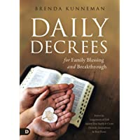 Daily Decrees for Family Blessing and Breakthrough: Defeat the Assignments of Hell Against Your Family and Create…