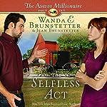 The Selfless Act: The Amish Millionaire, Book 6 | Wanda E. Brunstetter,Jean Brunstetter