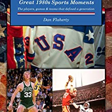 Great 1980s Sports Moments: The Players, Games and Teams That Defined a Generation Audiobook by Dan Flaherty Narrated by Dan Flaherty