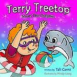 Terry Treetop Saves the Dolphin: Terry Treetop, Book 4 | Tali Carmi