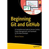 Beginning Git and GitHub: A Comprehensive Guide to Version Control, Project Management, and Teamwork for the New…