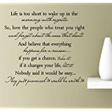 Life is too short to wake up in the morning with regrets. So, love the people who treat you right and forget about the ones that don't. And believe Vinyl Wall Art Inspirational Quotes Decal Sticker