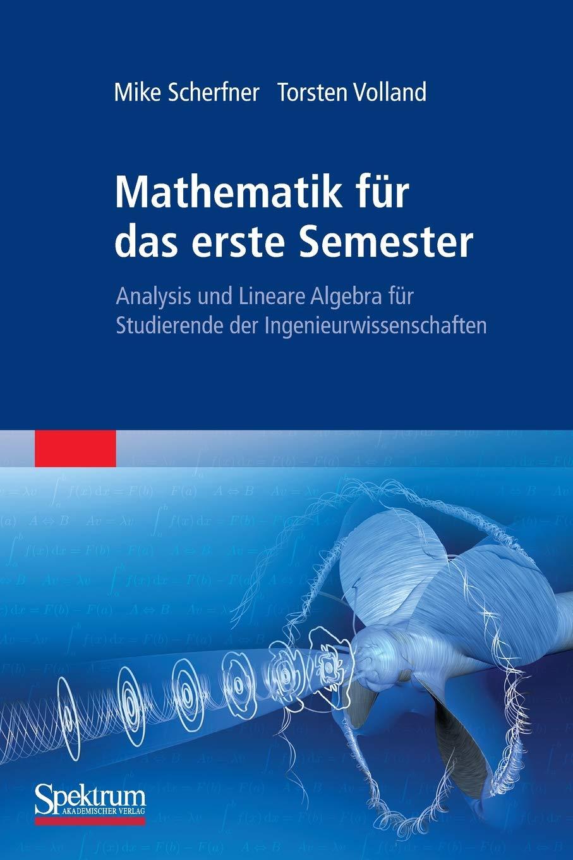 Mathematik für das erste Semester: Analysis und Lineare Algebra für Studierende der Ingenieurwissenschaften