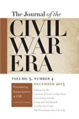 Journal of the Civil War Era: Winter 2013 Issue -- PROCLAIMING EMANCIPATION AT 150: A SPECIAL ISSUE Kindle Edition