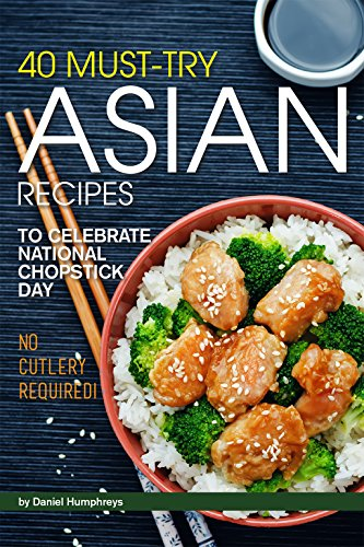 40 Must-Try Asian Recipes: To Celebrate National Chopstick Day - No Cutlery Required! by Daniel Humphreys