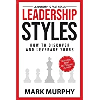 Leadership Styles: How To Discover And Leverage Yours: 1
