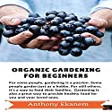 Organic Gardening for Beginners Audiobook by Anthony Ekanem Narrated by Creceda Joanna LeMaire