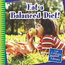 Eat a Balanced Diet! (21st Century Junior Library: Your Healthy Body)