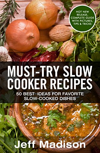 Must-Try Slow Cooker Recipes: 50 Best Ideas For Favorite Slow-Cooked Dishes (Good Food Series) by [Madison, Jeff]