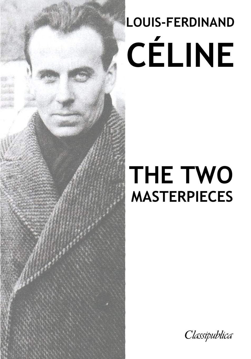 Louis Ferdinand Céline The Two Masterpieces Journey To