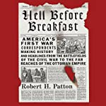 Hell Before Breakfast: America's First War Correspondents Making History and Headlines | Robert Patton