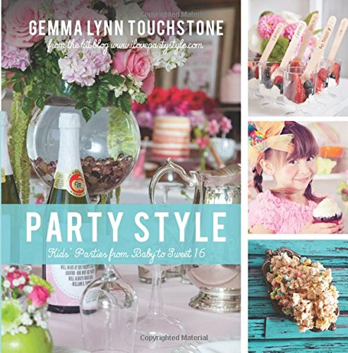 Party Style: Kids' Parties from Baby to Sweet 16 by Gemma Touchstone