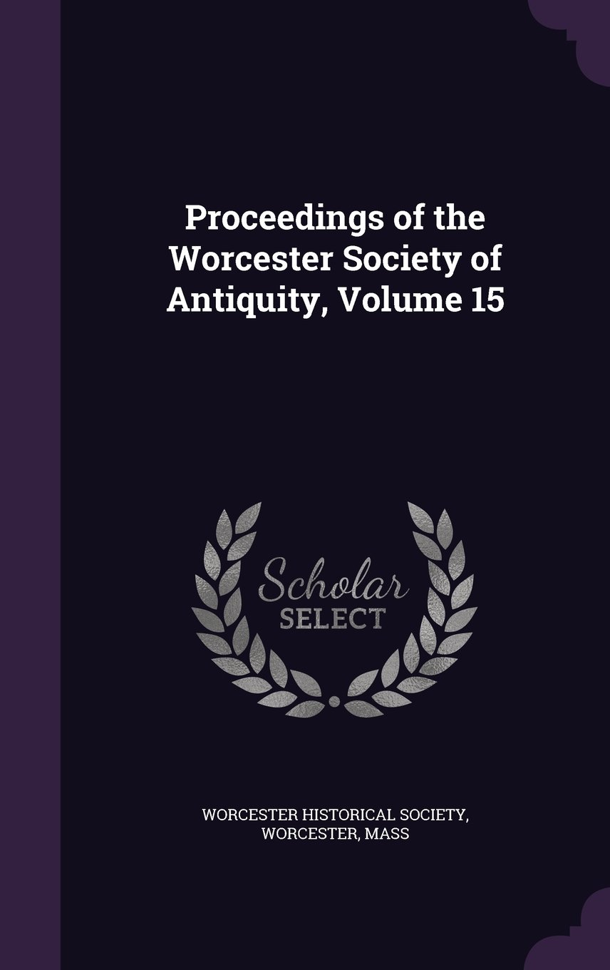 Download Proceedings of the Worcester Society of Antiquity, Volume 15 pdf