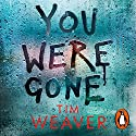 You Were Gone Hörbuch von Tim Weaver Gesprochen von: Joe Coen, Rachel Bavidge, Tom Burke