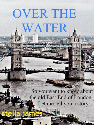 Over The Water (So you want to know about the old East End of London...)