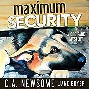 Maximum Security: A Dog Park Mystery | C. A. Newsome