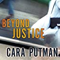 Beyond Justice Audiobook by Cara C. Putman Narrated by Siiri Scott