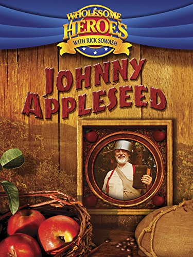 Wholesome Heroes With Rick Sowash: Johnny Appleseed -