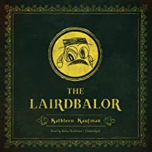 The Lairdbalor Audiobook by Kathleen Kaufman Narrated by Kirby Heyborne