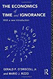 The Economics of Time and Ignorance : With a New Introduction, O'Driscoll, Gerald P., Jr. and Rizzo, Mario J., 0415121205