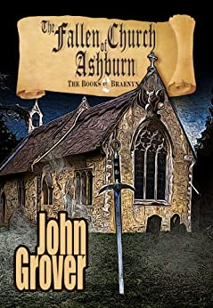 The Fallen Church of Ashburn (The Books of Braenyn Book 2) by [Grover, John]