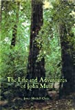 The Life and Adventures of John Muir, Clarke, James M., 0932238017
