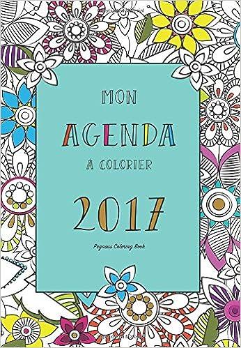 Amazon Agenda A Colorier 2017 Mandala Zen Art Therapie Calendrier French Edition 9781540320742 Pegasus Coloring Book Books