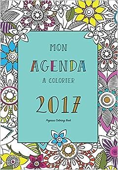 Agenda A Colorier 2017 Mandala Zen Art Therapie Calendrier French Edition