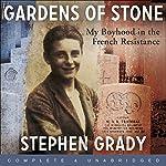 Gardens of Stone: My Boyhood in the French Resistance | Stephen Grady,Michael Wright