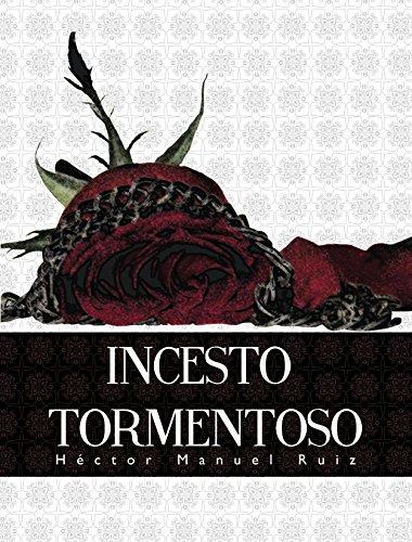 Descargar Libro Incesto Tormentoso: Por Héctor Manuel Ruiz Anna Paola Ruiz Galván