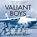 Valiant Boys: True Stories from the Operators of the UK's First Four-Jet Bomber Audiobook by Tony Blackman, Anthony Wright Narrated by Roger Davis