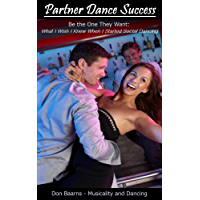 Partner Dance Success: Be the One They Want: What I Wish I Knew When I Started Social Dancing (PDS Book 1) (English…