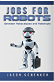 Jobs for Robots: Between Robocalypse and Robotopia