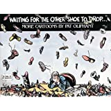 Waiting for the Other Shoe to Drop...: More Cartoons by Pat Oliphant