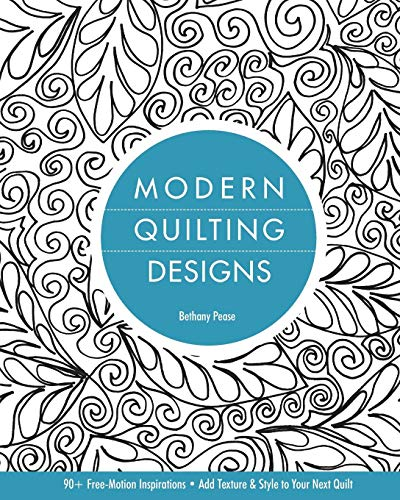 Modern Quilting Designs: 90+ Free-Motion Inspirations- Add Texture & Style to Your Next Quilt ()