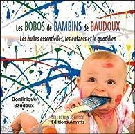 Les bobos de bambins de Baudoux : Les huiles essentielles, les enfants et le quotidien par Dominique Baudoux