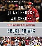 The Quarterback Whisperer: How to Build an Elite NFL Quarterback - Library Edition
