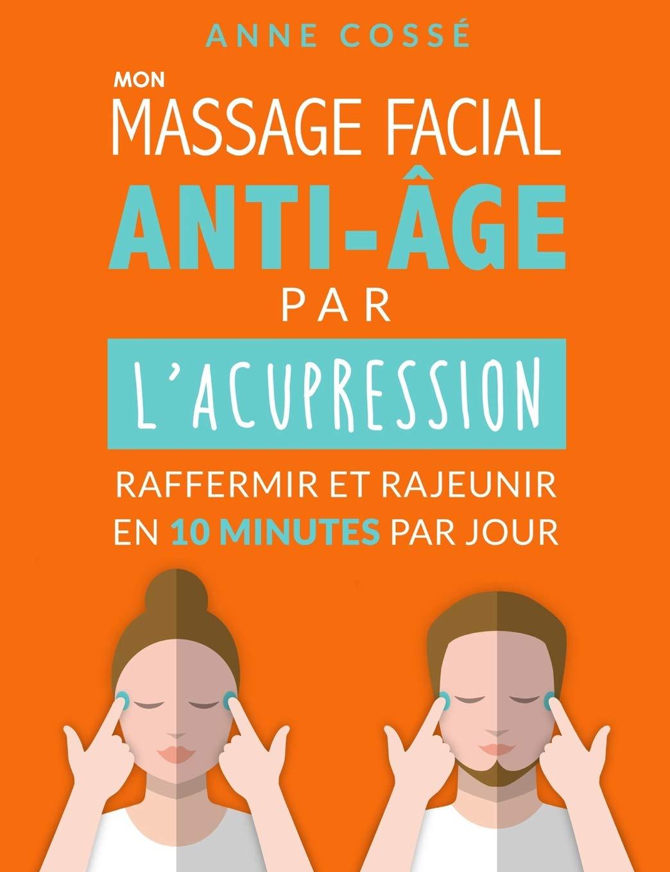 Mon Massage Facial Anti-Age par lAcupression: Raffermir et ...